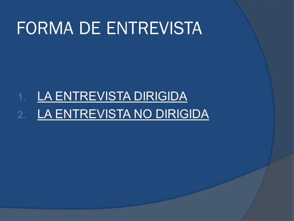 FORMA DE ENTREVISTA LA ENTREVISTA DIRIGIDA LA ENTREVISTA NO DIRIGIDA
