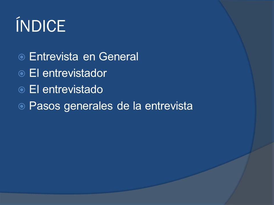 ÍNDICE Entrevista en General El entrevistador El entrevistado