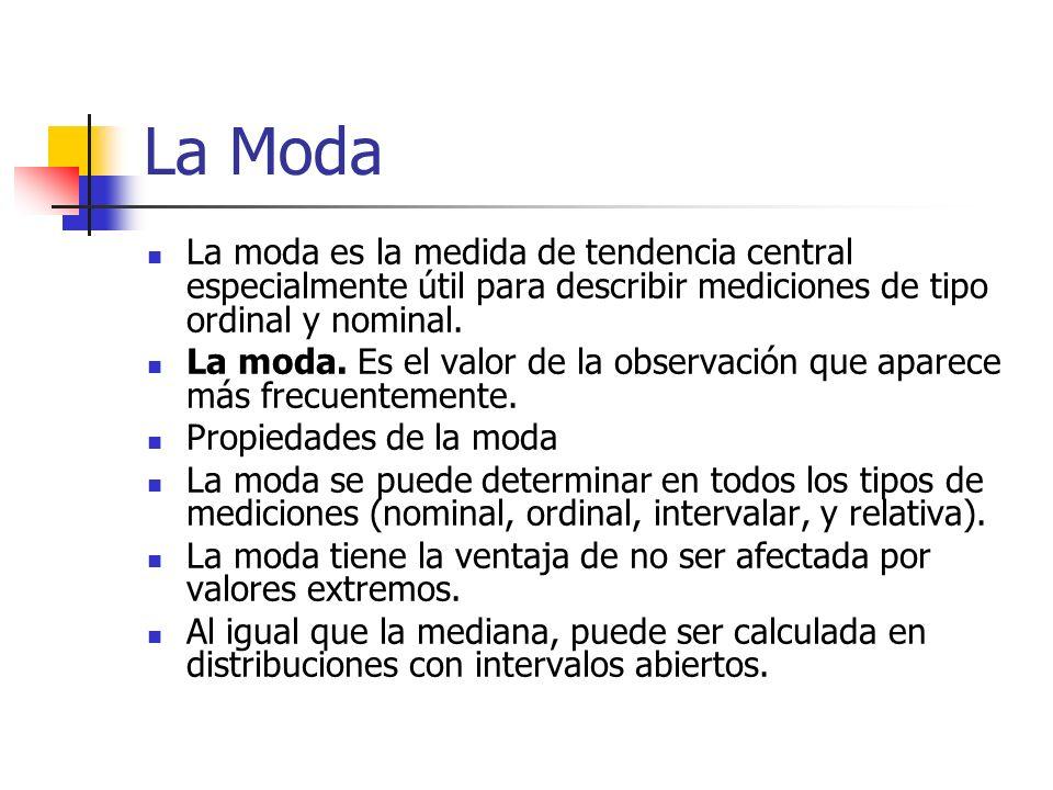 La Moda La moda es la medida de tendencia central especialmente útil para describir mediciones de tipo ordinal y nominal.