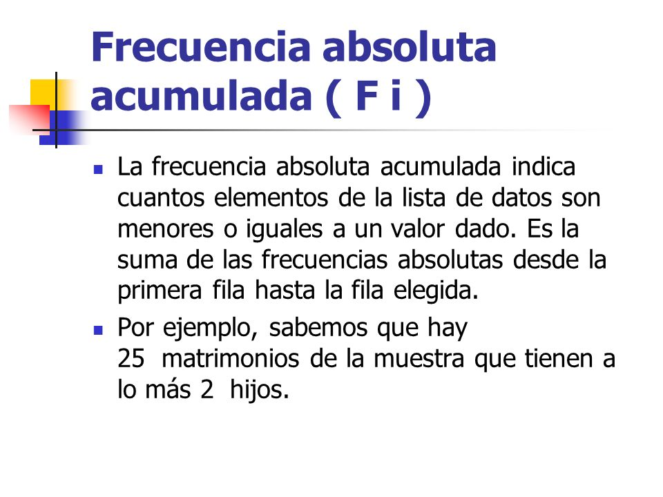 Frecuencia absoluta acumulada ( F i )