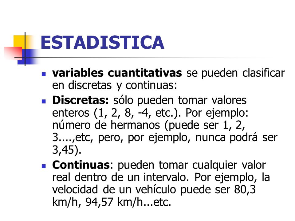 ESTADISTICA variables cuantitativas se pueden clasificar en discretas y continuas: