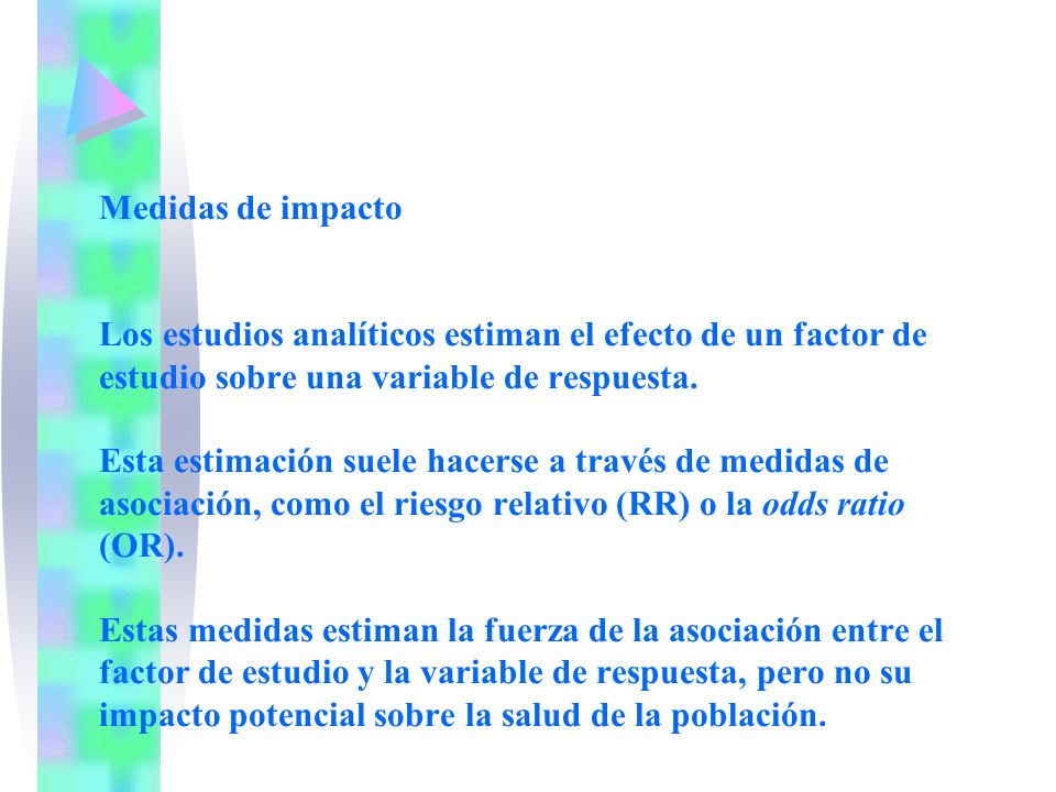 Medidas de impacto Los estudios analíticos estiman el efecto de un factor de estudio sobre una variable de respuesta.