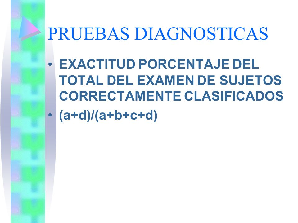 PRUEBAS DIAGNOSTICASEXACTITUD PORCENTAJE DEL TOTAL DEL EXAMEN DE SUJETOS CORRECTAMENTE CLASIFICADOS.