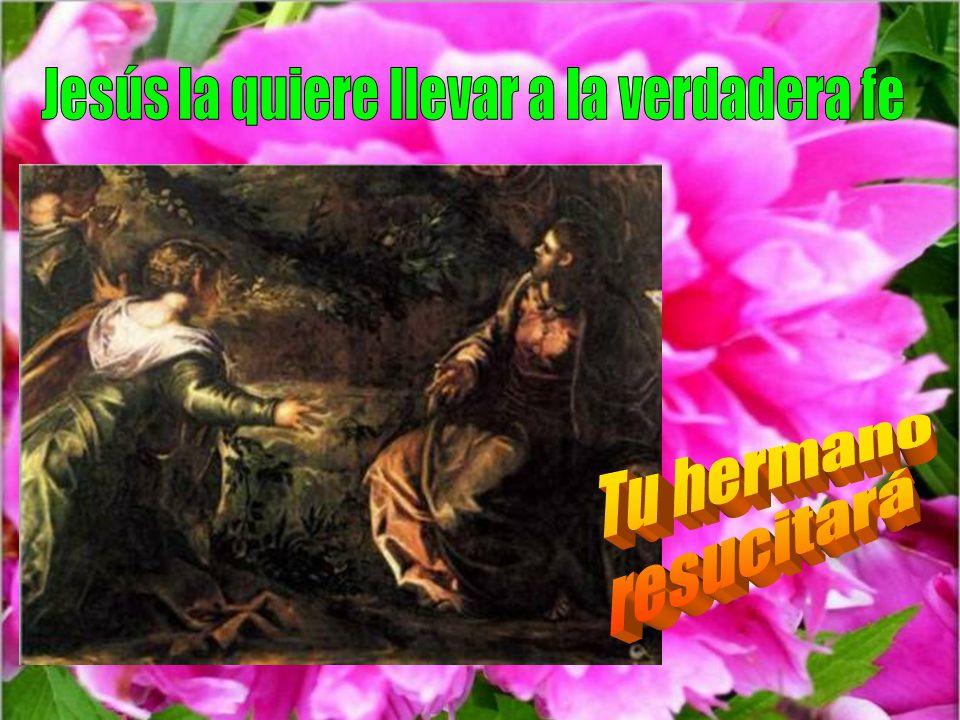 Jesús la quiere llevar a la verdadera fe