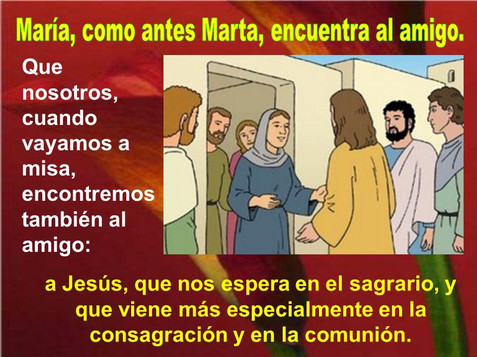 María, como antes Marta, encuentra al amigo.