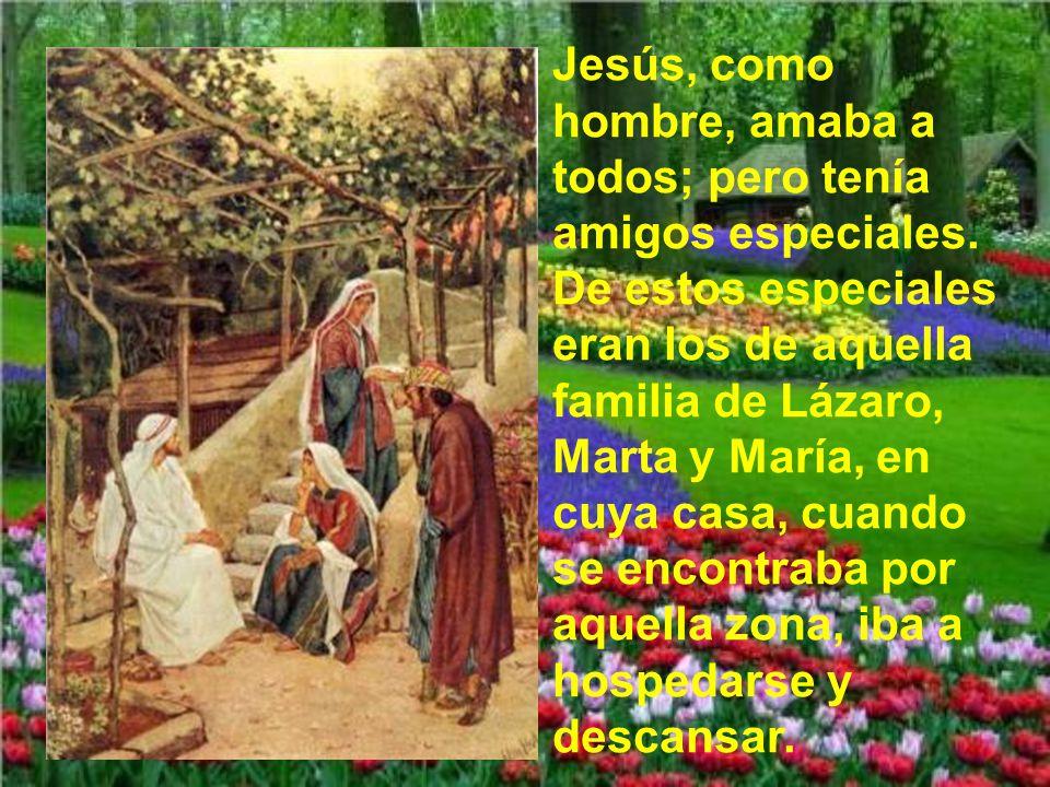 Jesús, como hombre, amaba a todos; pero tenía amigos especiales