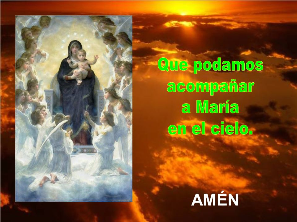 Que podamos acompañar a María en el cielo. AMÉN