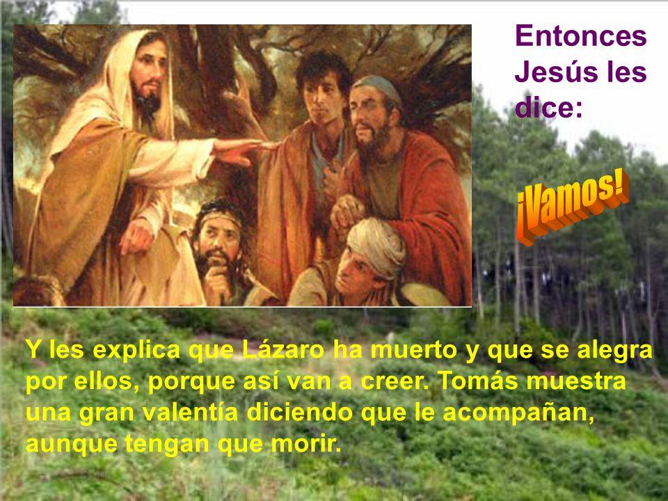¡Vamos! Entonces Jesús les dice: