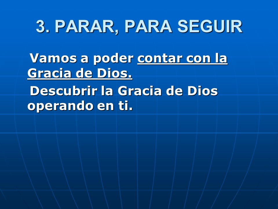 3. PARAR, PARA SEGUIR Vamos a poder contar con la Gracia de Dios.