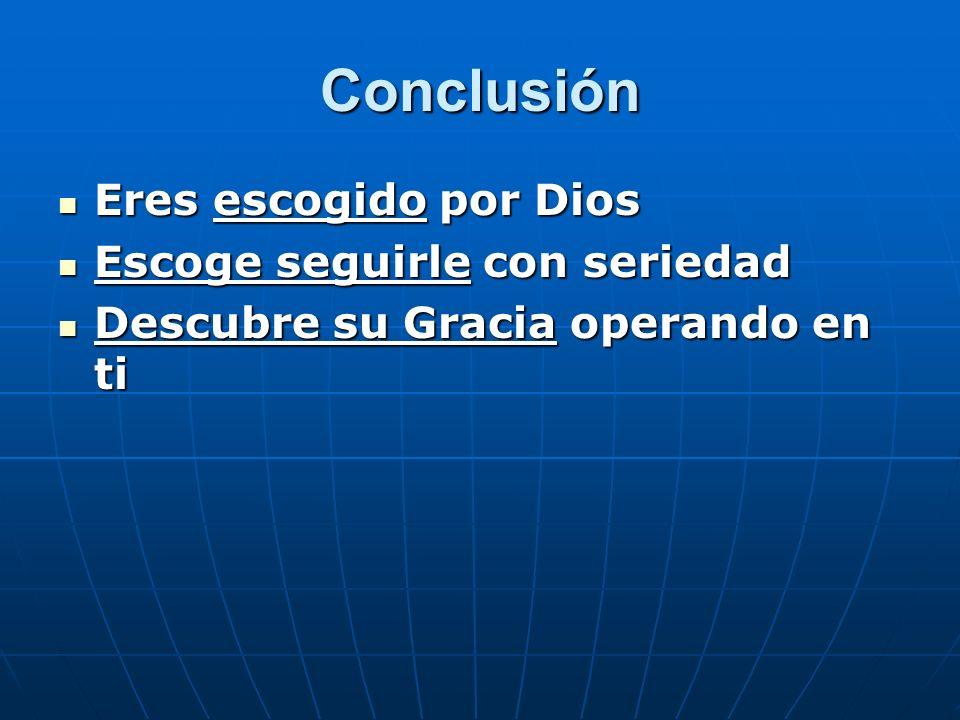Conclusión Eres escogido por Dios Escoge seguirle con seriedad