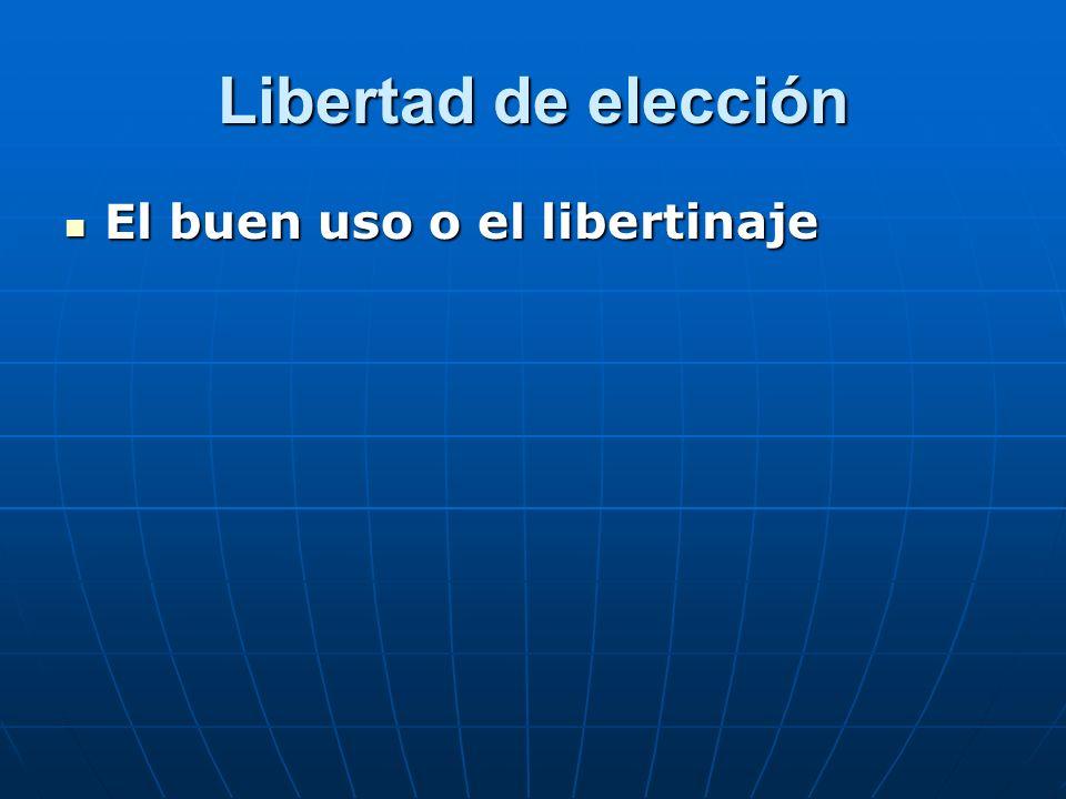Libertad de elección El buen uso o el libertinaje