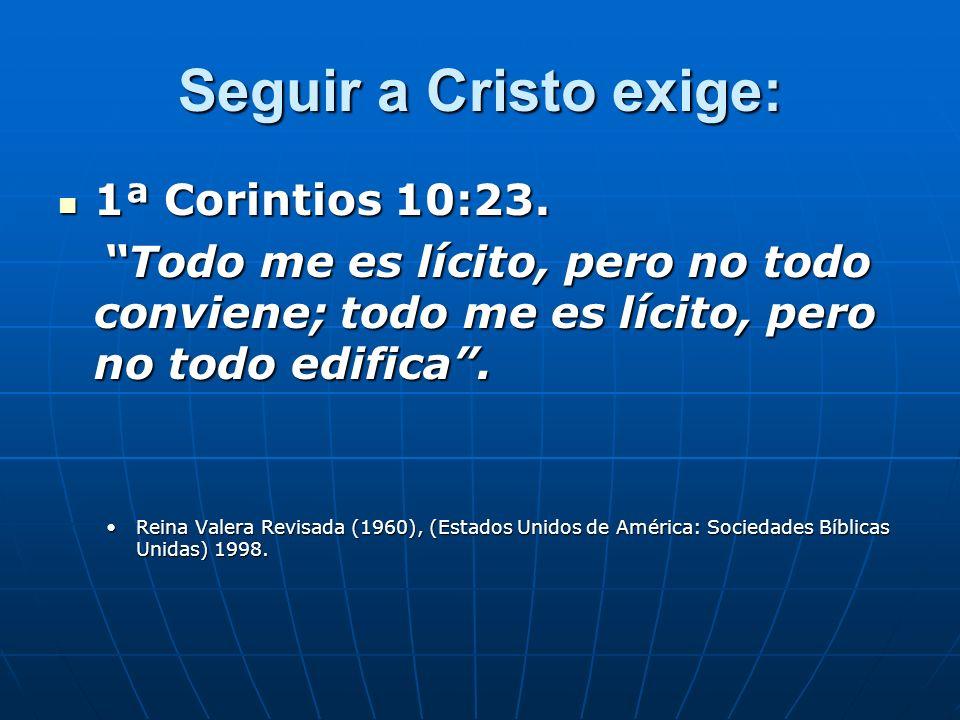 Seguir a Cristo exige: 1ª Corintios 10:23.