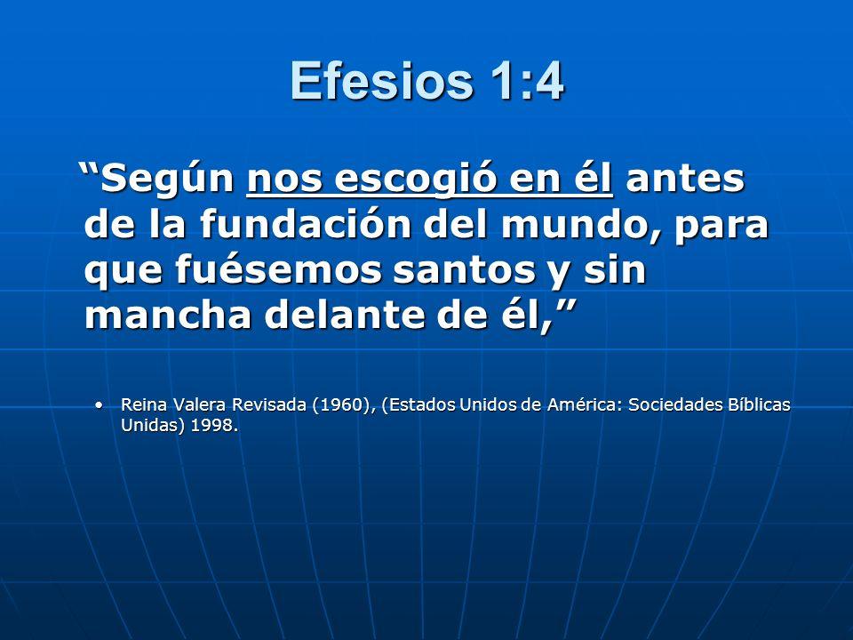 Efesios 1:4 Según nos escogió en él antes de la fundación del mundo, para que fuésemos santos y sin mancha delante de él,