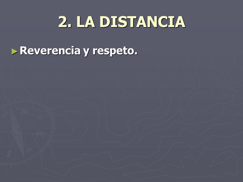 2. LA DISTANCIA Reverencia y respeto.