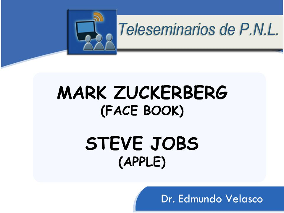 MARK ZUCKERBERG (FACE BOOK) STEVE JOBS (APPLE)