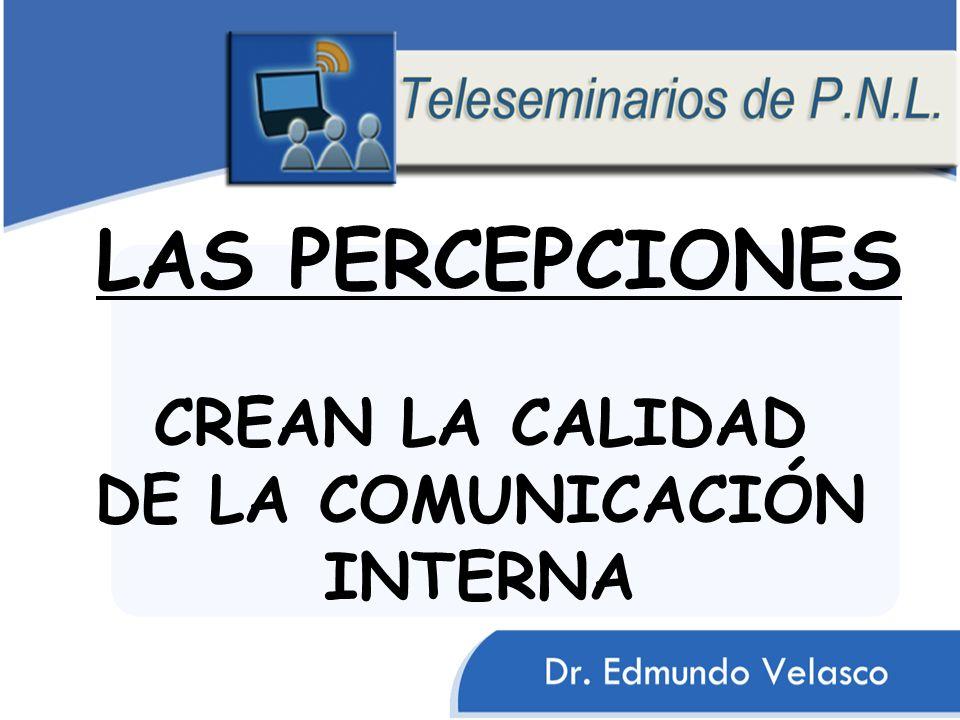 LAS PERCEPCIONES CREAN LA CALIDAD DE LA COMUNICACIÓN INTERNA