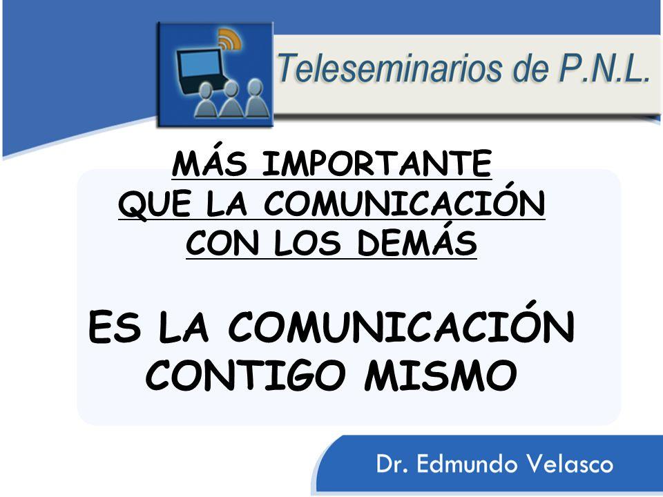MÁS IMPORTANTE QUE LA COMUNICACIÓN CON LOS DEMÁS ES LA COMUNICACIÓN CONTIGO MISMO