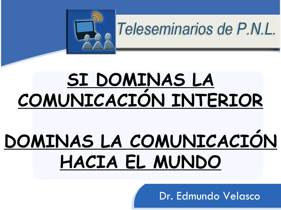 SI DOMINAS LA COMUNICACIÓN INTERIOR DOMINAS LA COMUNICACIÓN HACIA EL MUNDO