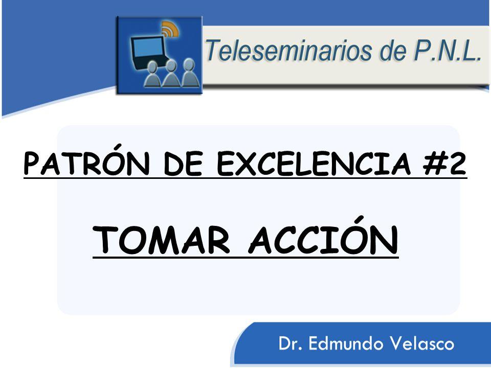 PATRÓN DE EXCELENCIA #2 TOMAR ACCIÓN