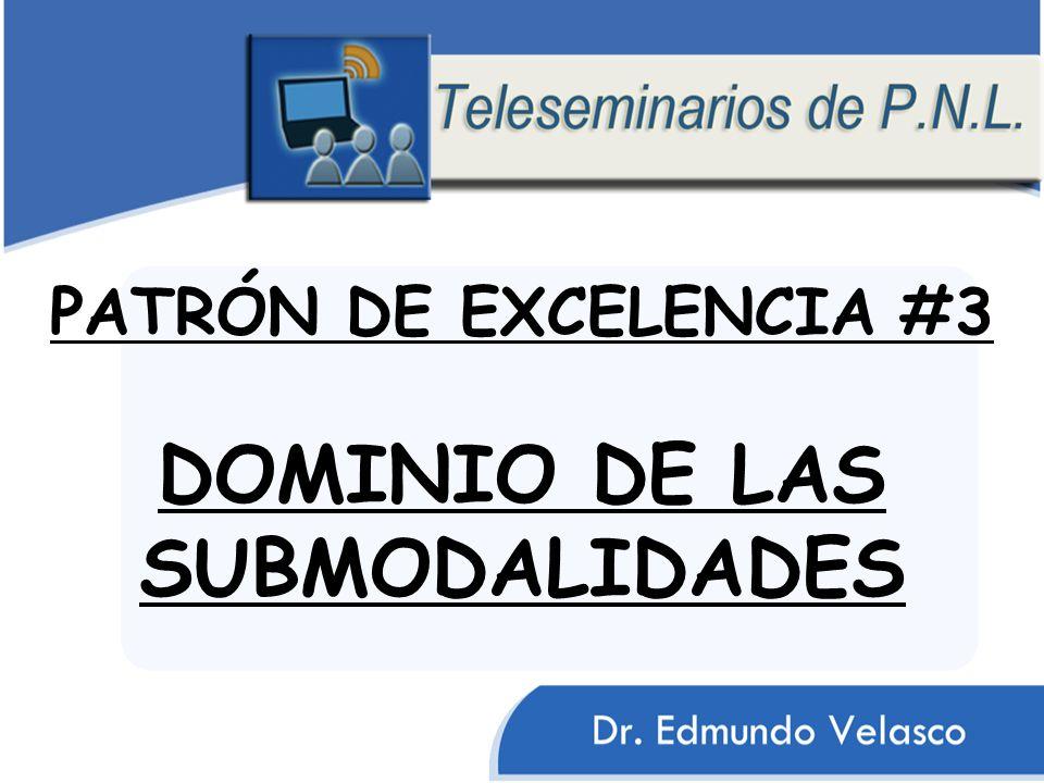 PATRÓN DE EXCELENCIA #3 DOMINIO DE LAS SUBMODALIDADES