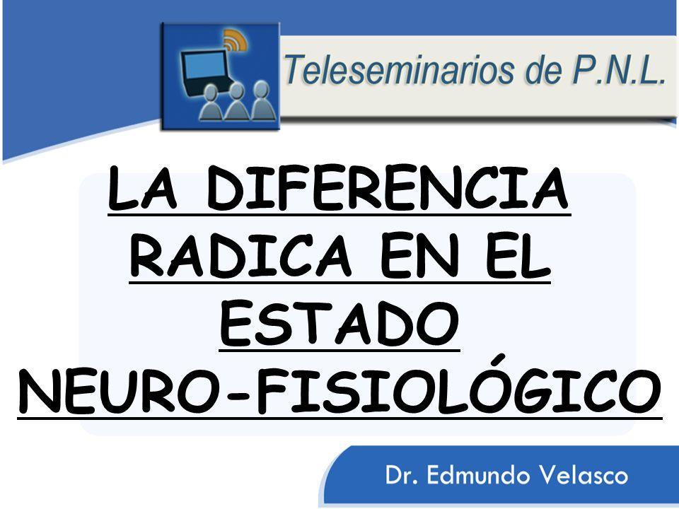 LA DIFERENCIA RADICA EN EL ESTADO NEURO-FISIOLÓGICO