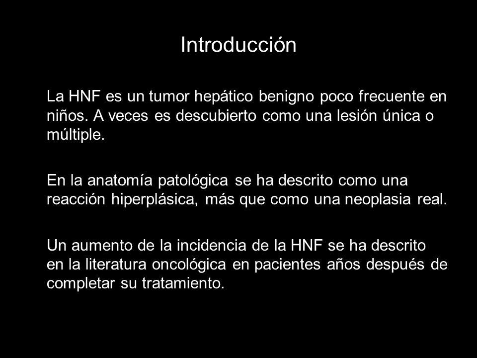 IntroducciónLa HNF es un tumor hepático benigno poco frecuente en niños. A veces es descubierto como una lesión única o múltiple.