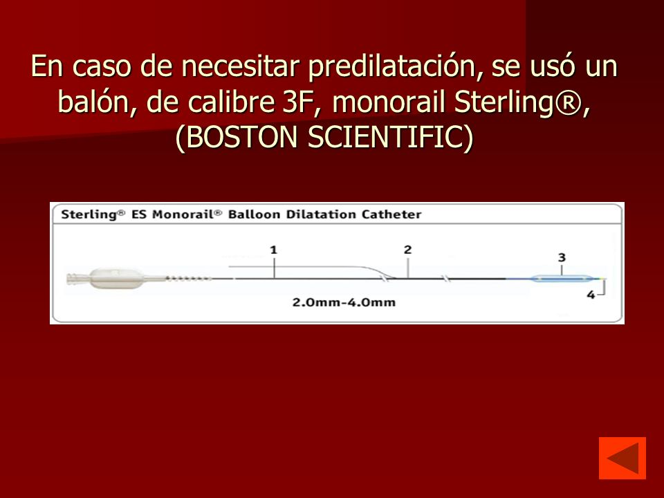 En caso de necesitar predilatación, se usó un balón, de calibre 3F, monorail Sterling®, (BOSTON SCIENTIFIC)