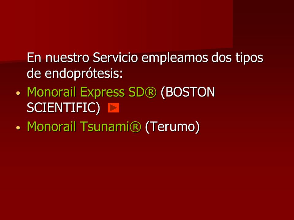 En nuestro Servicio empleamos dos tipos de endoprótesis:
