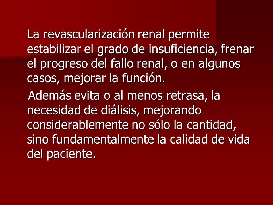 La revascularización renal permite estabilizar el grado de insuficiencia, frenar el progreso del fallo renal, o en algunos casos, mejorar la función.
