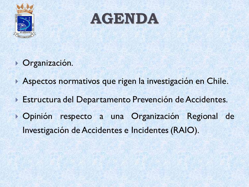 AGENDA Organización. Aspectos normativos que rigen la investigación en Chile. Estructura del Departamento Prevención de Accidentes.