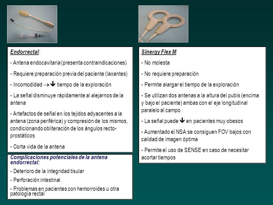 Endorrectal: - Antena endocavitaria (presenta contraindicaciones) - Requiere preparación previa del paciente (laxantes)