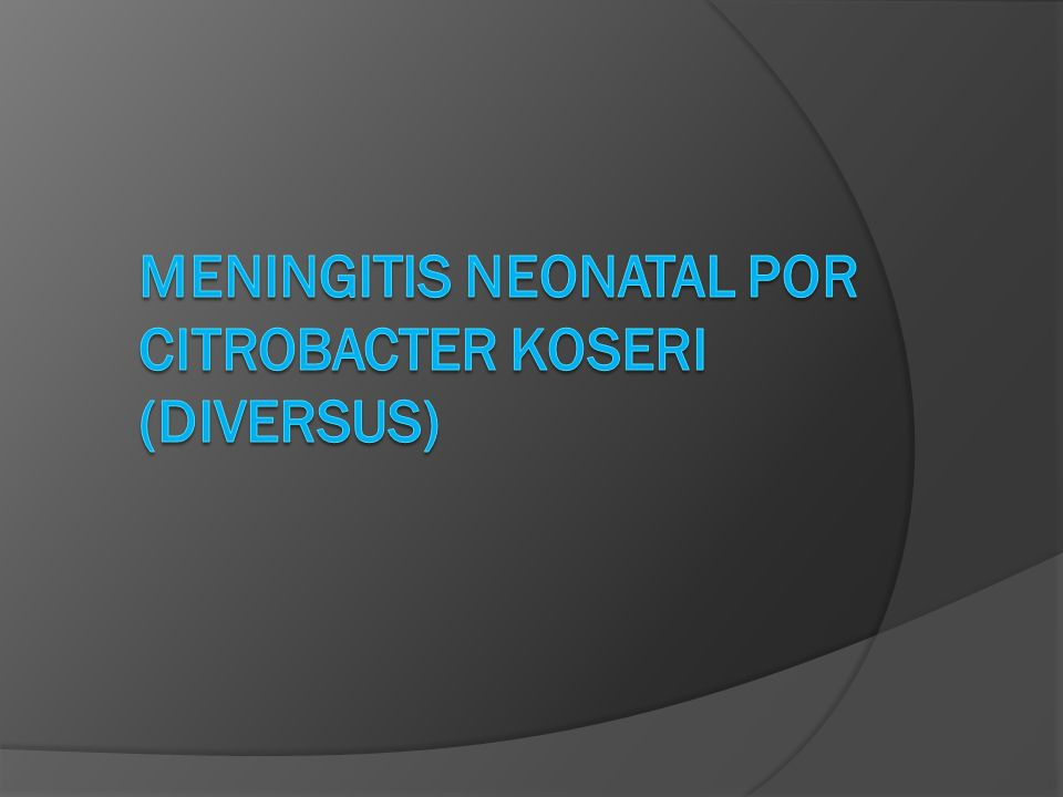 MENINGITIS NEONATAL POR CITROBACTER koseri (DIVERSUS)