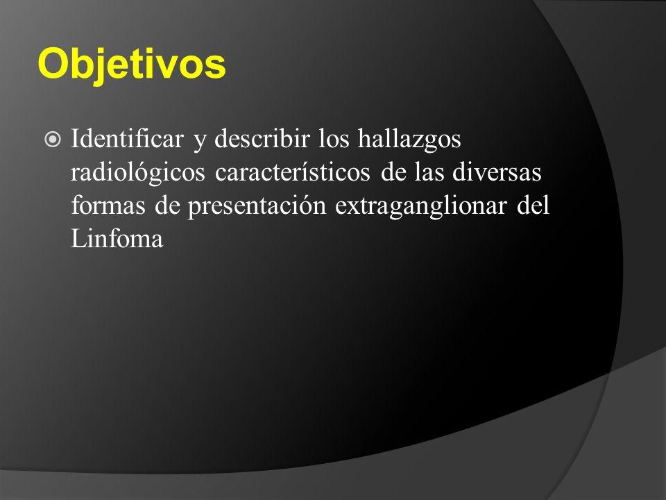 Objetivos Identificar y describir los hallazgos radiológicos característicos de las diversas formas de presentación extraganglionar del Linfoma.