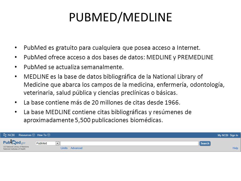 PUBMED/MEDLINE PubMed es gratuito para cualquiera que posea acceso a Internet. PubMed ofrece acceso a dos bases de datos: MEDLINE y PREMEDLINE.