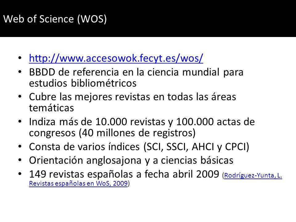 Web of Science (WOS) http://www.accesowok.fecyt.es/wos/ BBDD de referencia en la ciencia mundial para estudios bibliométricos.