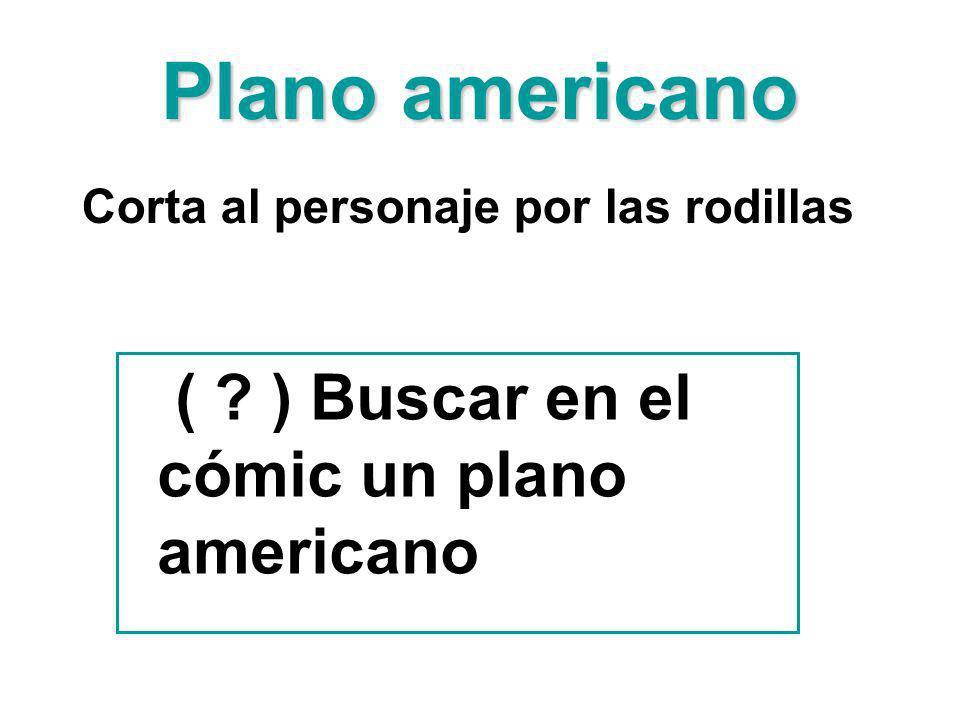 Plano americano ( ) Buscar en el cómic un plano americano