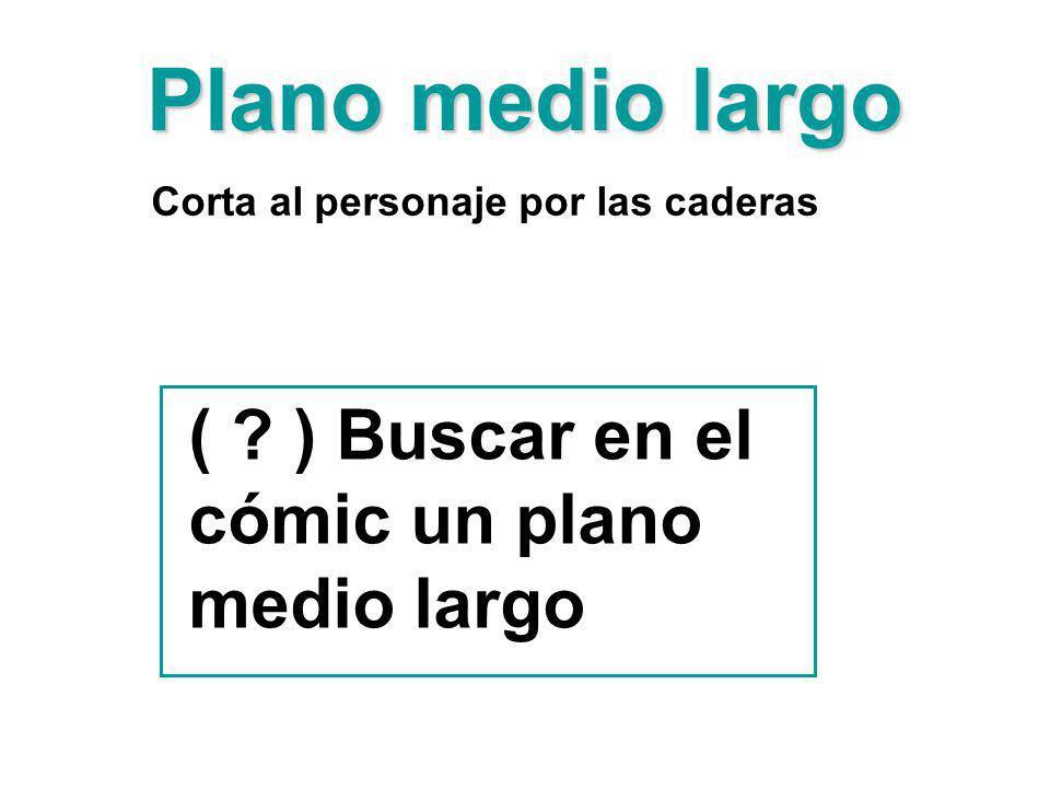 Plano medio largo ( ) Buscar en el cómic un plano medio largo