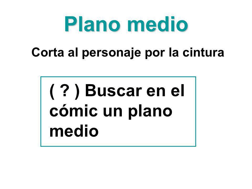 Plano medio ( ) Buscar en el cómic un plano medio