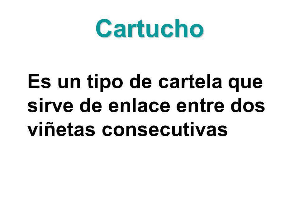 Cartucho Es un tipo de cartela que sirve de enlace entre dos viñetas consecutivas