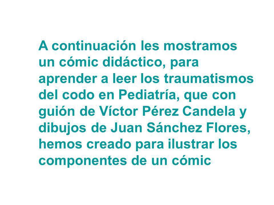 A continuación les mostramos un cómic didáctico, para aprender a leer los traumatismos del codo en Pediatría, que con guión de Víctor Pérez Candela y dibujos de Juan Sánchez Flores, hemos creado para ilustrar los componentes de un cómic