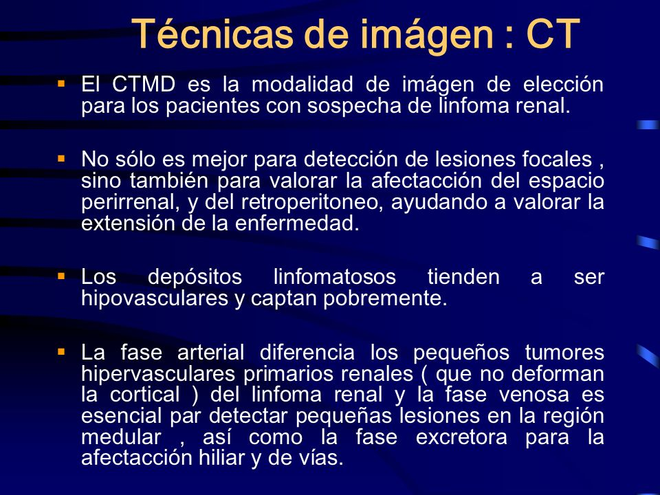 Técnicas de imágen : CTEl CTMD es la modalidad de imágen de elección para los pacientes con sospecha de linfoma renal.
