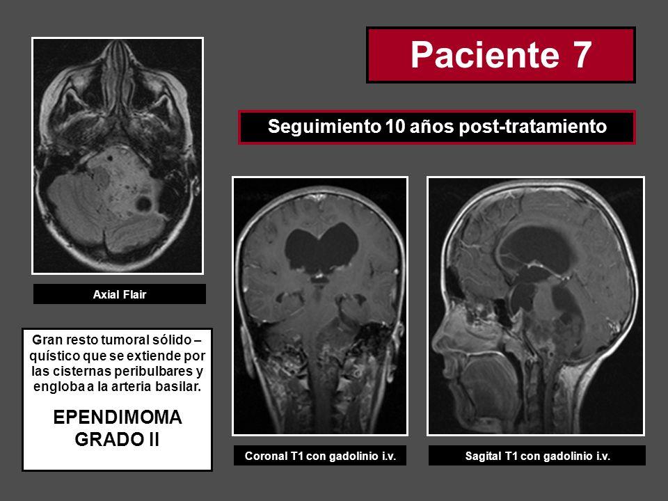 Paciente 7 Seguimiento 10 años post-tratamiento EPENDIMOMA GRADO II