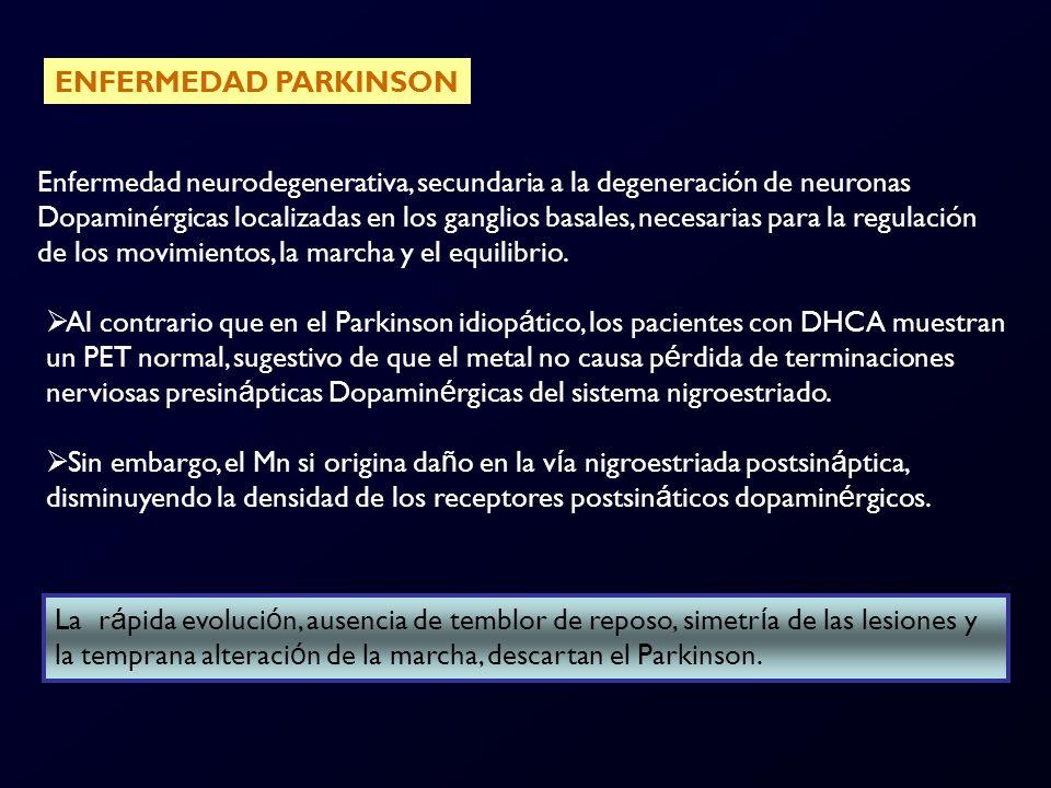 ENFERMEDAD PARKINSON Enfermedad neurodegenerativa, secundaria a la degeneración de neuronas.