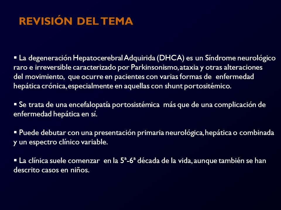 REVISIÓN DEL TEMA La degeneración Hepatocerebral Adquirida (DHCA) es un Síndrome neurológico.