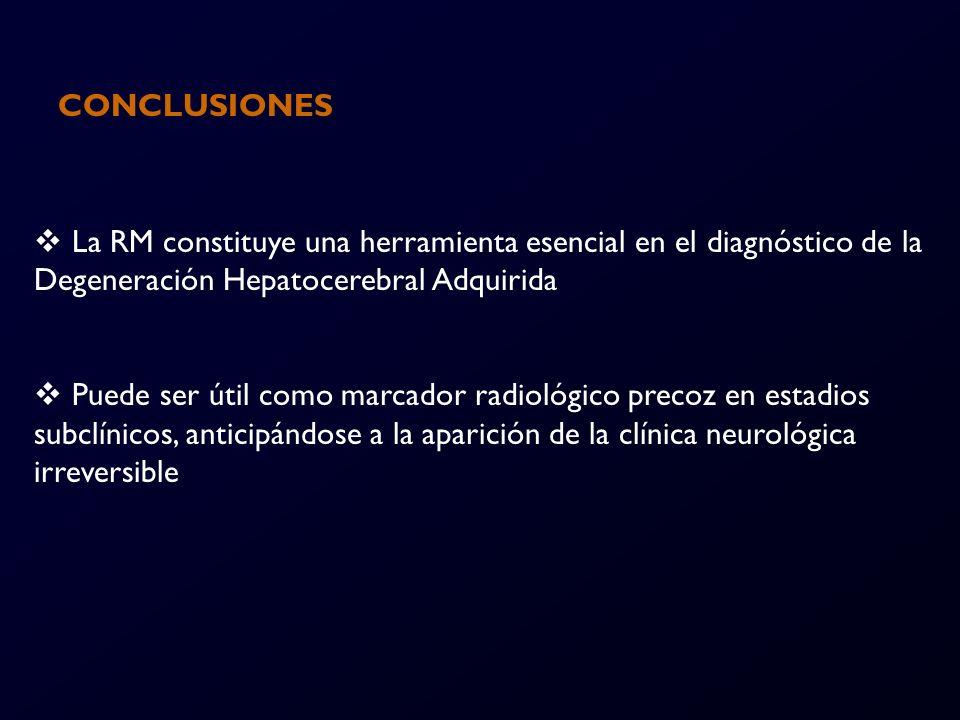 CONCLUSIONES: La RM constituye una herramienta esencial en el diagnóstico de la. Degeneración Hepatocerebral Adquirida.