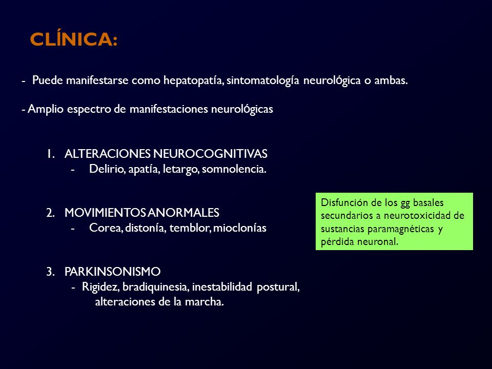 CLÍNICA: - Puede manifestarse como hepatopatía, sintomatología neurológica o ambas. - Amplio espectro de manifestaciones neurológicas.
