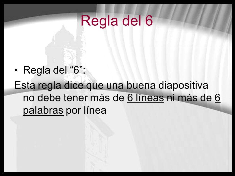Regla del 6 Regla del 6 : Esta regla dice que una buena diapositiva no debe tener más de 6 líneas ni más de 6 palabras por línea.
