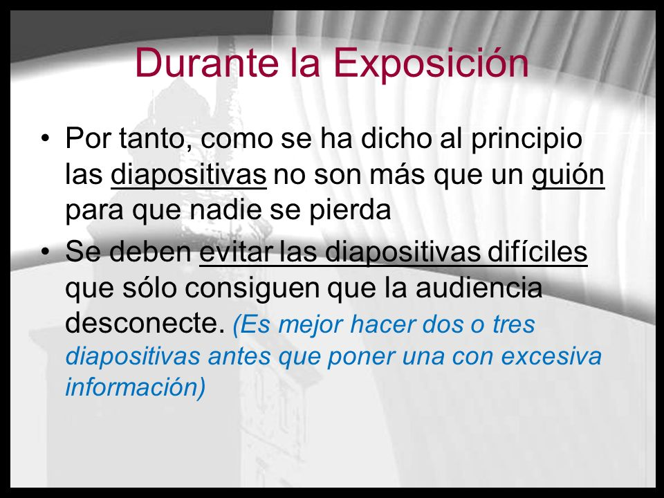 Durante la Exposición Por tanto, como se ha dicho al principio las diapositivas no son más que un guión para que nadie se pierda.