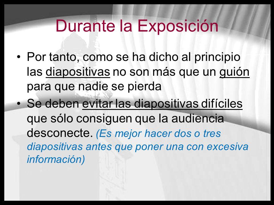 Durante la ExposiciónPor tanto, como se ha dicho al principio las diapositivas no son más que un guión para que nadie se pierda.