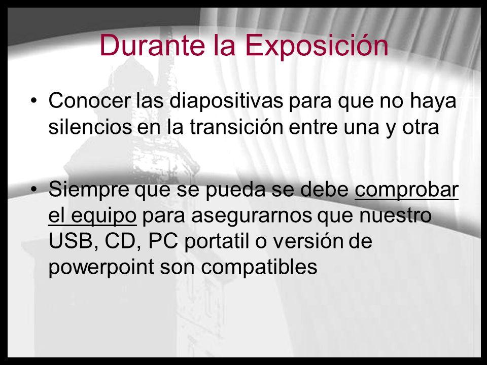 Durante la ExposiciónConocer las diapositivas para que no haya silencios en la transición entre una y otra.